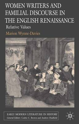 Women Writers and Familial Discourse in the English Renaissance: Relative Values - Early Modern Literature in History (Hardback)