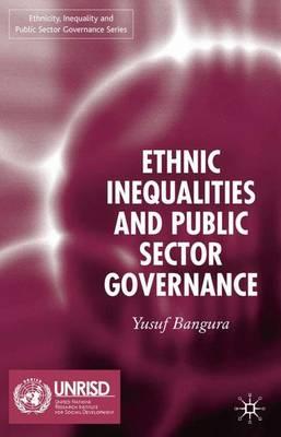 Ethnic Inequalities and Public Sector Governance - Ethnicity, Inequality and Public Sector Governance (Hardback)