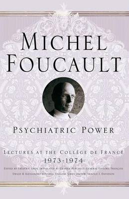 Psychiatric Power: Lectures at the College de France, 1973-1974 - Michel Foucault, Lectures at the College de France (Paperback)