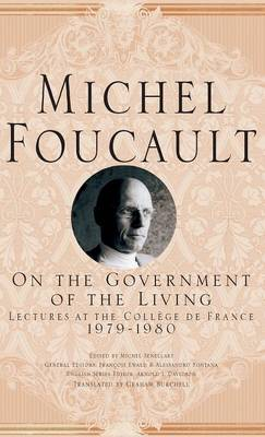 On The Government of the Living: Lectures at the College de France, 1979-1980 - Michel Foucault, Lectures at the College de France (Hardback)