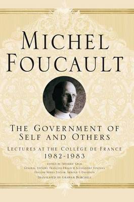 The Government of Self and Others: Lectures at the College de France 1982-1983 - Michel Foucault, Lectures at the College de France (Hardback)