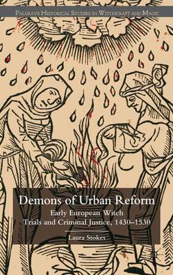 Demons of Urban Reform: Early European Witch Trials and Criminal Justice, 1430-1530 - Palgrave Historical Studies in Witchcraft and Magic (Hardback)