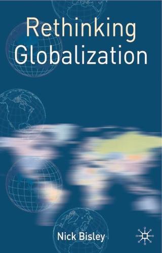 Rethinking Globalization - Rethinking World Politics (Hardback)