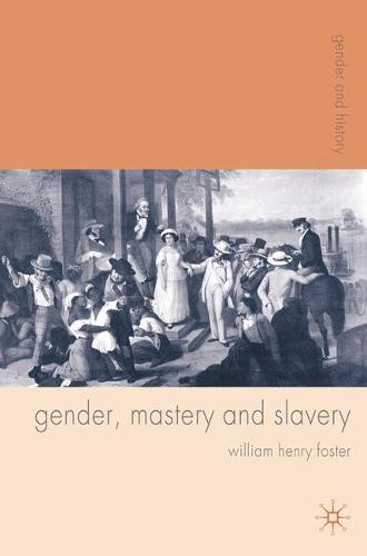 Gender, Mastery and Slavery: From European to Atlantic World Frontiers - Gender and History (Hardback)