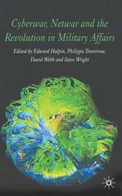 Cyberwar, Netwar and the Revolution in Military Affairs (Hardback)