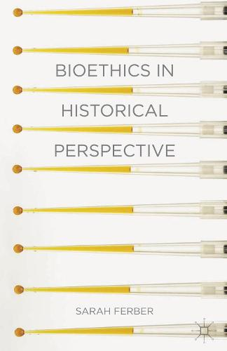 Bioethics in Historical Perspective (Hardback)