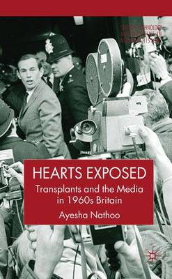 Hearts Exposed: Transplants and the Media in 1960s Britain - Science, Technology and Medicine in Modern History (Hardback)