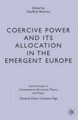 Coercive Power and its Allocation in the Emergent Europe - Central Issues in Contemporary Economic Theory and Policy (Hardback)