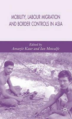 Mobility, Labour Migration and Border Controls in Asia (Hardback)