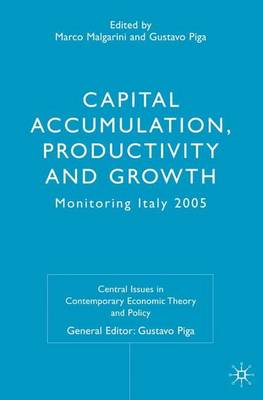 Capital Accumulation, Productivity and Growth: Monitoring Italy 2005 - Central Issues in Contemporary Economic Theory and Policy (Hardback)