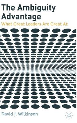 The Ambiguity Advantage: What Great Leaders are Great At (Hardback)