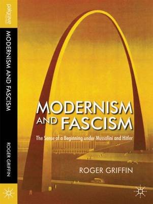 Modernism and Fascism: The Sense of a Beginning under Mussolini and Hitler (Hardback)