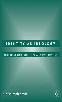Identity as Ideology: Understanding Ethnicity and Nationalism (Hardback)