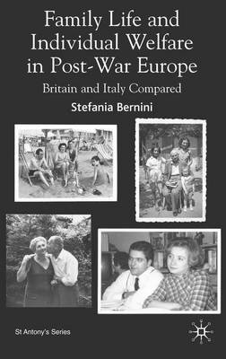 Family Life and Individual Welfare in Post-war Europe: Britain and Italy Compared - St Antony's Series (Hardback)