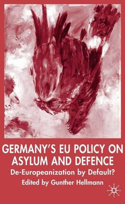Germany's EU Policy on Asylum and Defence: De-Europeanization by Default? - New Perspectives in German Political Studies (Hardback)