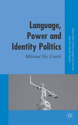 Language, Power and Identity Politics - Palgrave Studies in Minority Languages and Communities (Hardback)