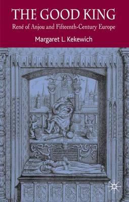 The Good King: Rene of Anjou and Fifteenth Century Europe (Hardback)