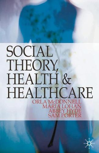 Social Theory, Health and Healthcare (Paperback)