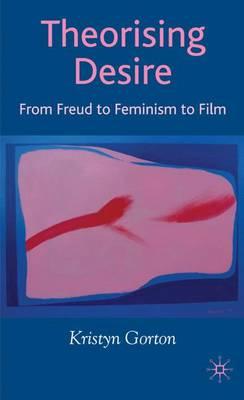 Theorizing Desire: From Freud to Feminism to Film (Hardback)