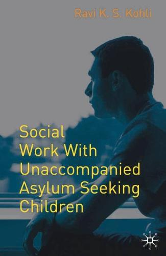 Social Work with Unaccompanied Asylum-Seeking Children (Paperback)