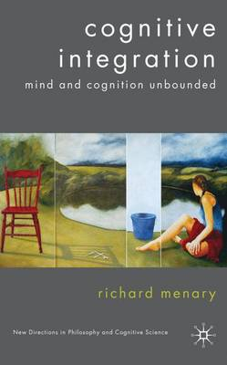 Cognitive Integration: Mind and Cognition Unbounded - New Directions in Philosophy and Cognitive Science (Hardback)