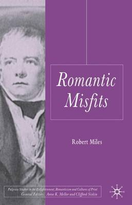 Romantic Misfits - Palgrave Studies in the Enlightenment, Romanticism and Cultures of Print (Hardback)