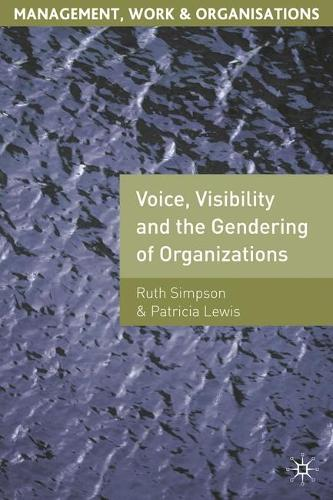 Voice, Visibility and the Gendering of Organizations - Management, Work and Organisations (Paperback)