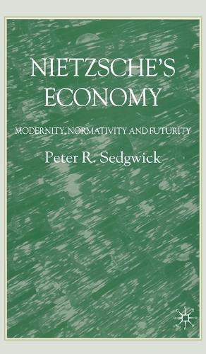 Nietzsche's Economy: Modernity, Normativity and Futurity (Hardback)