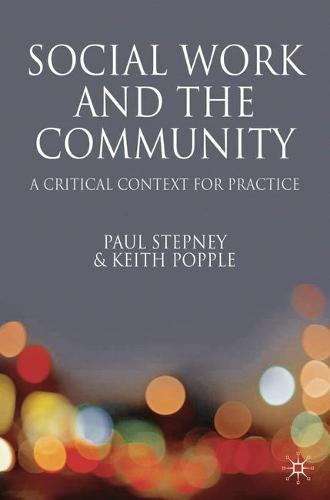Social Work and the Community: A Critical Context for Practice (Paperback)