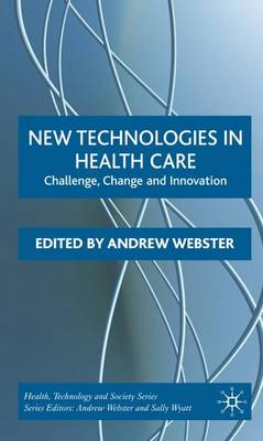 New Technologies in Health Care: Challenge, Change and Innovation - Health, Technology and Society (Hardback)