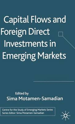 Capital Flows and Foreign Direct Investments in Emerging Markets - Centre for the Study of Emerging Markets Series (Hardback)