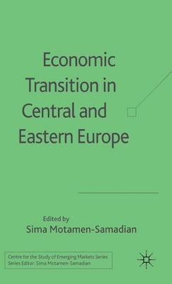 Economic Transition in Central and Eastern Europe - Centre for the Study of Emerging Markets Series (Hardback)