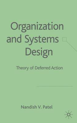 Organization and Systems Design: Theory of Deferred Action (Hardback)