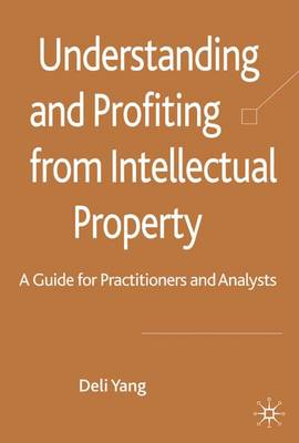 Understanding and Profiting from Intellectual Property: A guide for Practitioners and Analysts (Hardback)