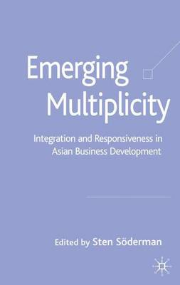 Emerging Multiplicity: Integration and Responsiveness in Asian Business Development - Palgrave Macmillan Asian Business Series (Hardback)