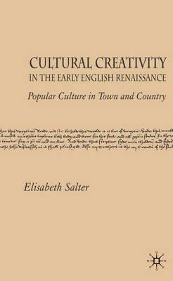 Cultural Creativity in the Early English Renaissance: Popular Culture in Town and Country (Hardback)
