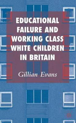Educational Failure and Working Class White Children in Britain (Hardback)