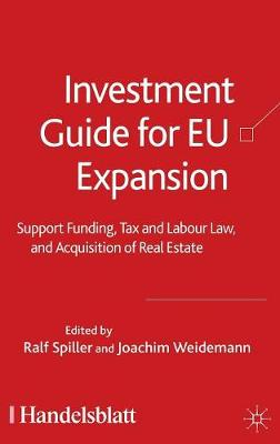 Investment Guide for EU Expansion: Support Funding, Tax and Labour Law, and Acquisition of Real Estate (Hardback)