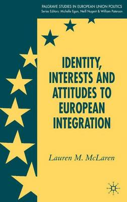 Identity, Interests and Attitudes to European Integration - Palgrave Studies in European Union Politics (Hardback)