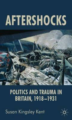 Aftershocks: Politics and Trauma in Britain, 1918-1931 (Hardback)