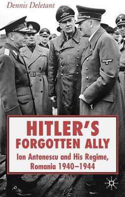 Hitler's Forgotten Ally: Ion Antonescu and his Regime, Romania 1940-1944 (Hardback)