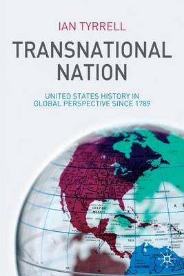 Transnational Nation: United States History in Global Perspective Since 1789 (Hardback)