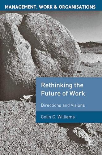 Re-Thinking the Future of Work: Directions and Visions - Management, Work and Organisations (Paperback)