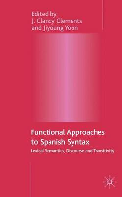 Functional Approaches to Spanish Syntax: Lexical Semantics, Discourse and Transitivity (Hardback)