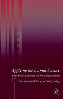Applying the Dismal Science: When Economists Give Advice to Governments (Hardback)