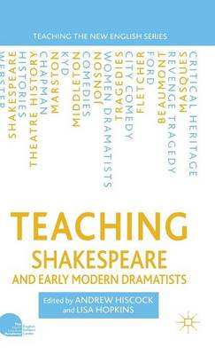Teaching Shakespeare and Early Modern Dramatists - Teaching the New English (Hardback)