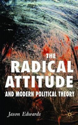 The Radical Attitude and Modern Political Theory (Hardback)