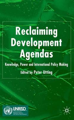 Reclaiming Development Agendas: Knowledge, Power and International Policy Making (Hardback)