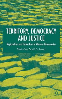 Territory, Democracy and Justice: Federalism and Regionalism in Western Democracies (Hardback)