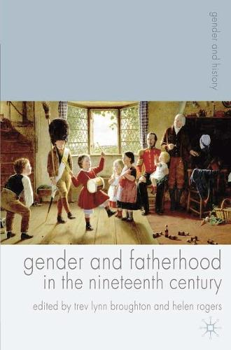 Gender and Fatherhood in the Nineteenth Century - Gender and History (Paperback)